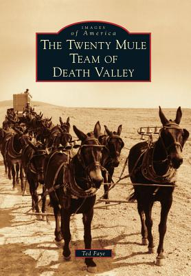 The Twenty Mule Team of Death Valley By Faye, Ted