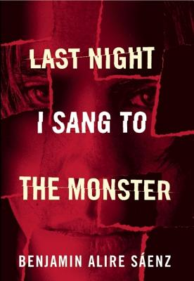 Last Night I Sang to the Monster By Saenz, Benjamin Alire